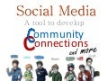 Social Media: A tool to develop community connections.