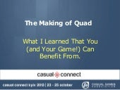 The Making of Quad (or What I Learn...