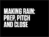 Making Rain: Prep, Pitch and Close