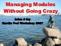 Managing Modules Without Going Crazy (NPW 2007)
