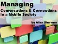 Managing Conversations & Connections in a Mobile Society