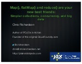 Map(), flatmap() and reduce() are your new best friends: simpler collections, concurrency, and big data (jax, jax2014)