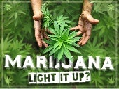 Marijuana: Light It Up?