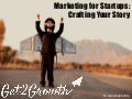 Marketing for Startups - Crafting Your Story
