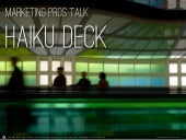 Marketing Pros Talk Haiku Deck
