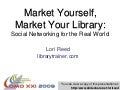 Market Yourself Market Your Library: Social Networking for the Real World
