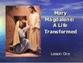 Mary magdalene a life transformed.g...