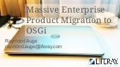 Massive Enterprise Product Migration to OSG - Raymond Auge