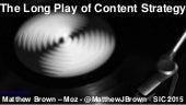Matthew Brown: The Long Play of Content Strategy - Seattle Interactive 2015