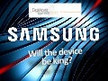 Mr Mauro Samsung Will the Device be King ?