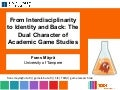 From Interdisciplinarity to Identity and Back: The Dual Character of Academic Game Studies