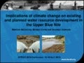 Implications of climate change on existing and planned water resource development in the Upper Blue Nile