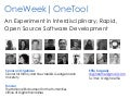 OneWeek|OneTool: An Experiment in Interdisciplinary, Rapid, Open Source Software Development