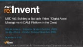 Building a Scalable Digital Asset Management Platform in the Cloud (MED402) | AWS re:Invent 2013
