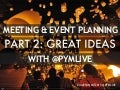 Meeting & Event Planning Pt. 2: Great Ideas