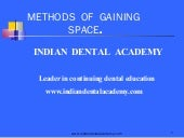 Methods of gaining space 1. /certified fixed orthodontic courses by Indian dental academy