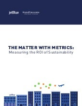 JetBlue whitepaper: The Matter with Metrics - Measuring the ROI of Sustainability