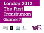 London 2012: the first transhuman g...
