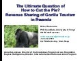 The Ultimate Question of How to Cut the Pie? Revenue Sharing of Gorilla Tourism  in Rwanda