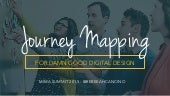 Journey Mapping for Damn Good Digital Design - MIMA Summit 2015