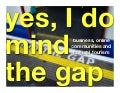 Yes, I DO Mind the Gap