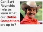 Can Burt Reynolds Help Us Learn What Our On-line Competitors are Up To?