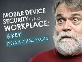 Mobile Devices in the Workplace: 5 Key Security Risks