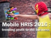 The reasons why Mobile HRIS is a Trending Profit to the business from 2016?