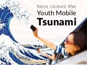 Here Comes the Youth Mobile Tsunami