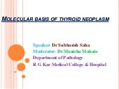 Molecular basis of thyroid neoplasm...