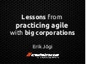 Lessons from practicing agile with big corporations @ MoMo Tallinn 06.06.11