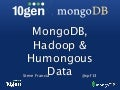 MongoDB, Hadoop and Humongous Data