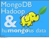 MongoDB Hadoop and Humongous Data