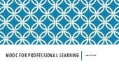 Mooc for professional learning - A Presentation