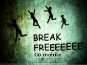 Break free: Go mobile