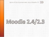 Moodle 2.3 and 2.4 some of the im...