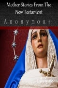 Mother Stories From The New Testament - Christianity eBooks
