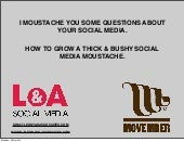 I moustache you some questions about your social media.