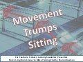 Movement Trumps Sitting