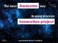 The most Awesome way to experience an Innovation project (by @nickdemey)