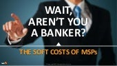The Soft Costs of MSPs