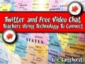 Twitter and Video Chat - Teachers Connecting Technology to Connect