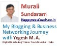 Murali sundaram   my blogging and business networking  journey with yogesh m a digital marketing trainer from mumbai india