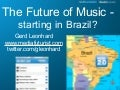 Music 2.0 - The Future of Music - Start in Brazil? Feira Musica 2009 Gerd Leonhard