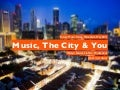 Music, The City & You