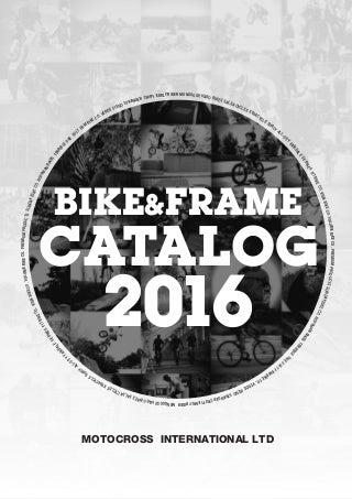 MOTOCROSS INTERNATIONAL LTD 2016 BIKE & FRAME CATALOG