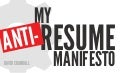 My ANTI-Resume Manifesto