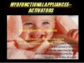 Myofunctional appliances   -activat...