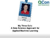 My Three Ex's: A Data Science Approach for Applied Machine Learning