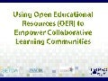 Using Open Educational Resources to Empower Collaborative Learning Communities